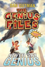 Book cover of GENIUS FILES 02 NEVER SAY GENIUS