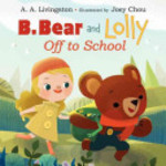 Book cover of B BEAR & LOLLY OFF TO SCHOOL