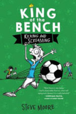 Book cover of KING OF THE BENCH KICKING & SCREAMING