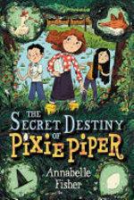 Book cover of PIXIE PIPER 01 SECRET DESTINY OF PIXIE P