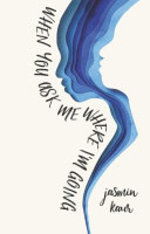 Book cover of WHEN YOU ASK ME WHERE I'M GOING