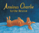 Book cover of ANXIOUS CHARLIE TO THE RESCUE