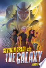 Book cover of 7TH GRADE VS THE GALAXY