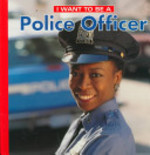 Book cover of I WANT TO BE A POLICE OFFICER
