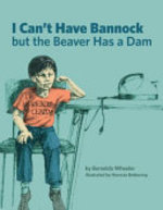 Book cover of I CAN'T HAVE BANNOCK BUT THE BEAVER HAS A DAM