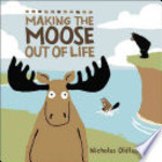 Book cover of MAKING THE MOOSE OUT OF LIFE