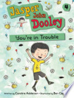Book cover of JASPER JOHN DOOLEY 04 YOU ARE IN TROUBLE