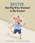 Book cover of BAXTER THE PIG WHO WANTED TO BE KOSHER
