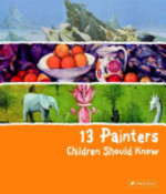 Book cover of 13 PAINTERS CHILDREN SHOULD KNOW