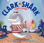 Book cover of CLARK THE SHARK TAKES HEART