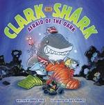 Book cover of CLARK THE SHARK AFRAID OF THE DARK