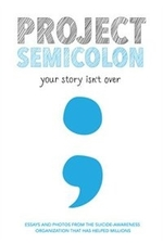 Book cover of PROJECT SEMICOLON - YOUR STORY ISN'T OVE