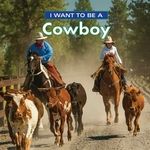 Book cover of I WANT TO BE A COWBOY