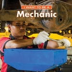 Book cover of I WANT TO BE A MECHANIC