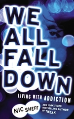 Book cover of WE ALL FALL DOWN - LIVING WITH ADDICTION