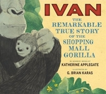 Book cover of IVAN - THE REMARKABLE TRUE STORY OF THE