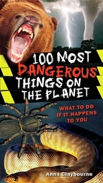 Book cover of 100 MOST DANGEROUS THINGS ON THE PLANET