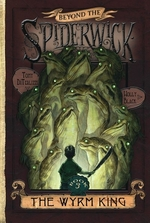 Book cover of BEYOND THE SPIDERWICK 03 THE WYRM KING