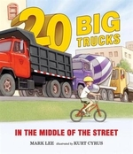 Book cover of 20 BIG TRUCKS IN THE MIDDLE OF THE STREE