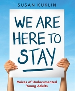 Book cover of WE ARE HERE TO STAY VOICES OF UNDOCUMEN