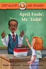 Book cover of JUDY MOODY - APRIL FOOLS' MR TODD