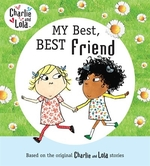 Book cover of CHARLIE & LOLA MY BEST BEST FRIEND