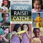Book cover of GROW RAISE CATCH HOW WE GET OUR FOOD