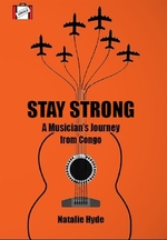 Book cover of STAY STRONG - A MUSICIANS JOURNEY FROM C