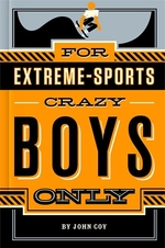 Book cover of FOR EXTREME SPORTS-CRAZY BOYS ONLY