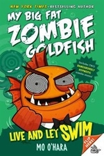 Book cover of MY BIG FAT ZOMBIE GOLDFISH 05 LIVE & LET
