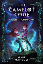 Book cover of CAMELOT CODE ONCE & FUTURE GEEK