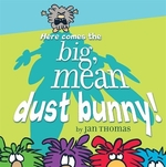 Book cover of HERE COMES THE BIG MEAN DUST BUNNY