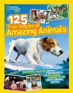 Book cover of 125 TRUE STORIES OF AMAZING ANIMALS