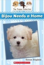 Book cover of PUPPY COLLECTION 04 BIJOU NEEDS A HOME