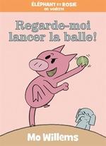 Book cover of ELEPHANT ET ROSIE REGARDE-MOI LANCER LA