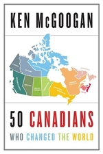 Book cover of 50 CANADIANS WHO CHANGED THE WORLD
