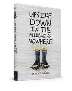 Book cover of UPSIDE DOWN IN THE MIDDLE OF NOWHERE