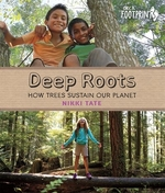 Book cover of DEEP ROOTS HOW TREES SUSTAIN OUR PLANET
