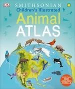 Book cover of CHILDREN'S ILLU ANIMAL ATLAS