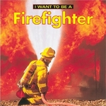 Book cover of I WANT TO BE A FIREFIGHTER