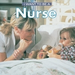 Book cover of I WANT TO BE A NURSE