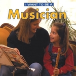 Book cover of I WANT TO BE A MUSICIAN