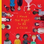 Book cover of I HAVE THE RIGHT TO BE A CHILD