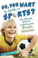 Book cover of SO YOU WANT TO WORK IN SPORTS