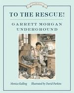 Book cover of TO THE RESCUE GARETT MORGAN UNDERGROUND