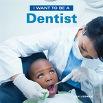 Book cover of I WANT TO BE A DENTIST