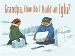 Book cover of GRANDPA HOW DO I BUILD AN IGLU