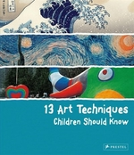 Book cover of 13 ART TECHNIQUES CHILDREN SHOULD KNOW