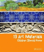 Book cover of 13 ART MATERIALS CHILDREN SHOULD KNOW