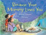 Book cover of BECAUSE YOUR MOMMY LOVES YOU